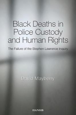 Black Deaths In Police Custody And Human Rights: The Failure of the Stephen Lawrence Inquiry (Paperback)