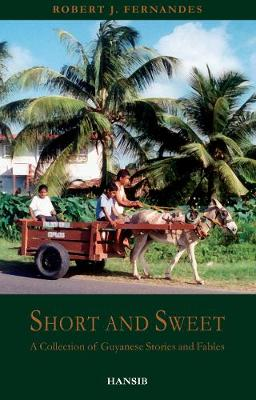 Short And Sweet: A Collection of Guyanese Stories and Fables (Paperback)