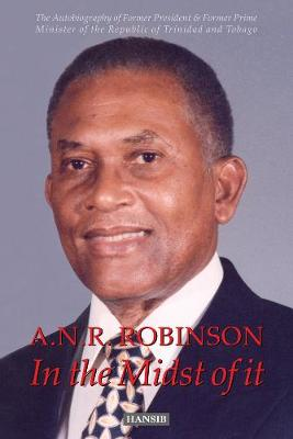 A.n.r. Robinson In The Midst Of It: The Autobiography of Former President & Former Prime Minister of the Republic of Trinidad and Tobago (Paperback)