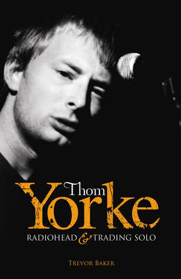 """Thom Yorke: """"Radiohead"""" and """"Trading Solo"""" (Paperback)"""