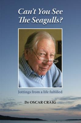 Can't You See The Seagulls?: Jottings from a Life Fulfilled (Paperback)