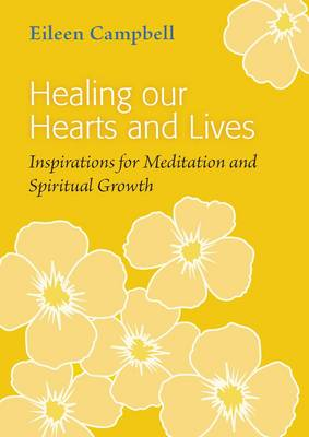 Healing Our Hearts and Lives: Inspirations for Meditation and Spiritual Growth (Paperback)