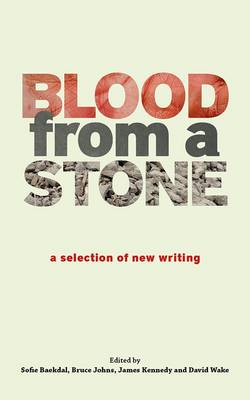 Blood from a Stone: A Selection of New Writing (Paperback)