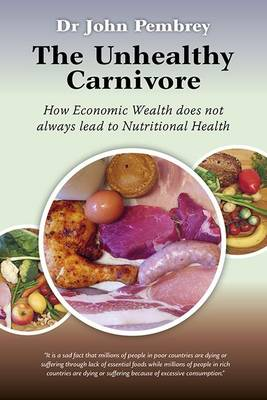 The Unhealthy Carnivore: How Economic Wealth Does Not Always Lead to Nutritional Health (Paperback)
