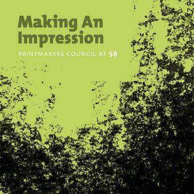 Making an Impression: Printmakers Council at 50 (Paperback)