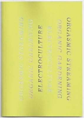 ORGASMIC STREAMING ORGANIC GARDENING ELECTROCULTURE (Paperback)