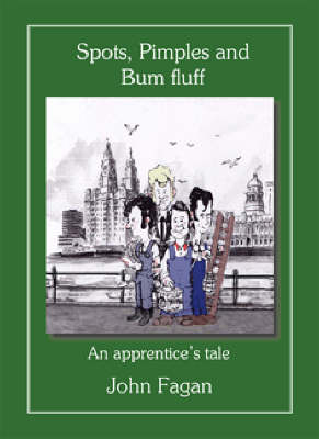 Spots, Pimples and Bum Fluff: An Apprentice's Tale (Paperback)