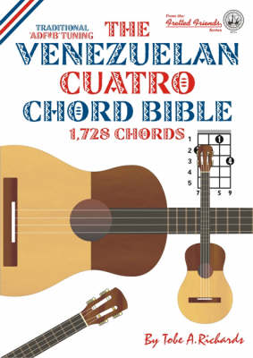 The Venezuelan Cuatro Chord Bible: D6 Standard Tuning 1, 728 Chords - Fretted Friends No. 11 (Paperback)
