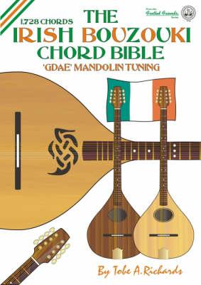 The Irish Bouzouki GDAE Chord Bible: Mandolin Style Tuning 1, 728 Chords - Fretted Friends v. 13 (Paperback)