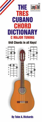 The Tres Cubano Chord Dictionary: C Major Tuning 648 Chords (Paperback)
