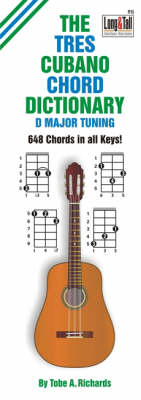 The Tres Cubano Chord Dictionary: D Major Tuning 648 Chords - Fretted Friends v. 15 (Paperback)