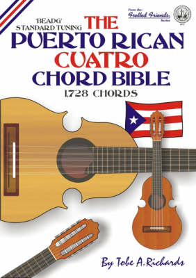 The Puerto Rican Cuatro Chord Bible: Beadg Standard Tuning 1, 728 Chords - Fretted Friends No. 17 (Paperback)