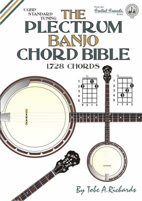 The Plectrum Banjo Chord Bible: CGBD Standard Tuning 1728 Chords - Fretted Friends No. 18 (Spiral bound)