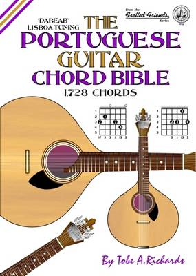 The Portuguese Guitar Chord Bible: Lisboa Tuning 1,728 Chords - Fretted Friends v. 24 (Spiral bound)