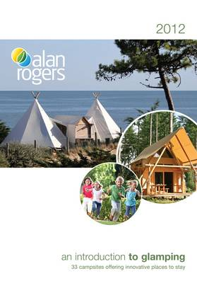 Alan Rogers - an Introduction to Glamping: 33 Campsites Offering Innovative Places to Stay (Paperback)