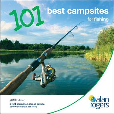 Alan Rogers - 101 Best Campsites for Fishing 2013 - Alan Rogers 101 Best Campsites (Paperback)