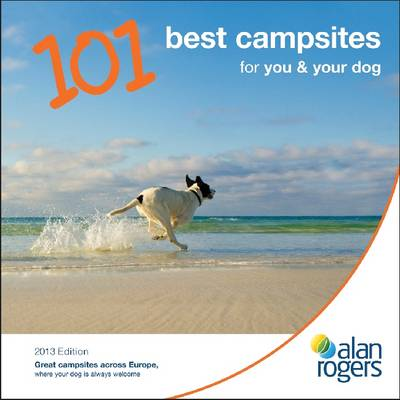 Alan Rogers - 101 Best Campsites for You & Your Dog 2013 - Alan Rogers 101 Best Campsites (Paperback)