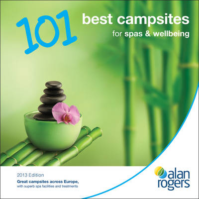 Alan Rogers - 101 Best Campsites for Spas & Wellbeing 2013 - Alan Rogers 101 Best Campsites (Paperback)