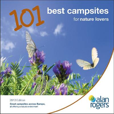 Alan Rogers - 101 Best Campsites for Nature Lovers 2013 - Alan Rogers 101 Best Campsites (Paperback)