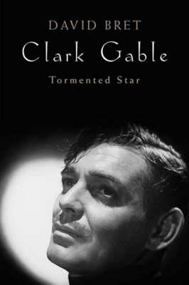 Clark Gable: Tormented Star (Hardback)