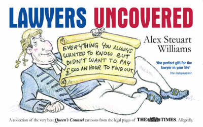 Lawyers Uncovered: Everything You Always Wanted to Know, But Didn't Want to Pay �500 an Hour to Find Out (Paperback)