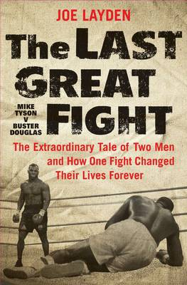 The Last Great Fight: The Extraordinary Tale of Two Men and How One Fight Changed Their Lives Forever (Hardback)