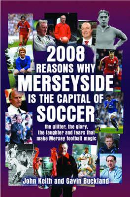 2008 Reasons Why Merseyside is the Capital of Football (Hardback)