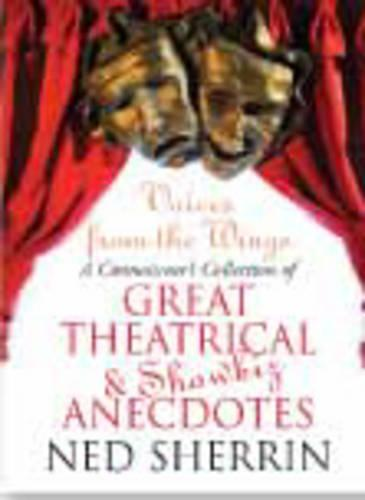 Voices from the Wings: A Connoisseur's Collection of Great Theatrical and Showbiz Anecdotes (Hardback)
