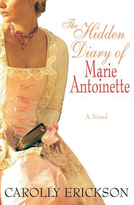 The Hidden Diary of Marie Antoinette: A Novel (Paperback)