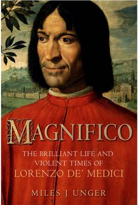 Magnifico: The Brilliant Life and Violent Times of Lorenzo De' Medici (Hardback)
