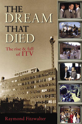 The Dream That Died: The Rise and Fall of ITV (Paperback)