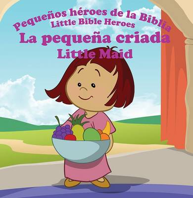 La Pequena Criada - Little Maid - Little Bible Heroes 12 (Paperback)