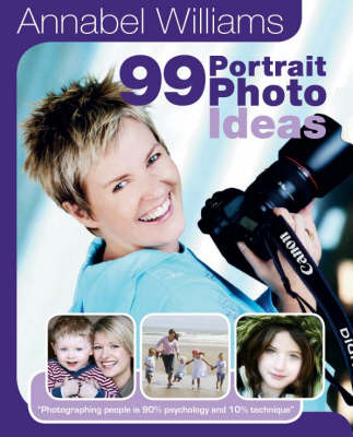 Annabel Williams 99 Portrait Photo Ideas: Photographing People is 90% Psychology and 10% Technique (Paperback)