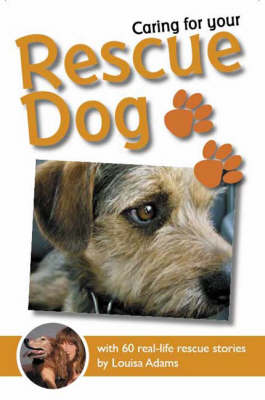 Caring for Your Rescue Dog: 60 Real-life Rescue Stories (Paperback)