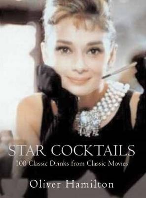 Star Cocktails: Classic Drinks from Classic Movies (Hardback)