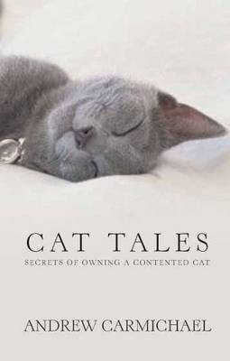 Cat Tales: Secrets of Owning a Contented Cat (Hardback)