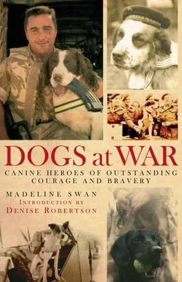 Dogs at War: Canine Heroes of Outstanding Courage and Bravery (Hardback)
