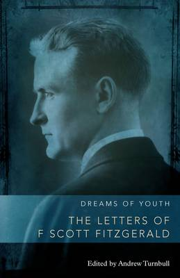 Dreams of Youth: The Letters of F. Scott Fitzgerald (Hardback)