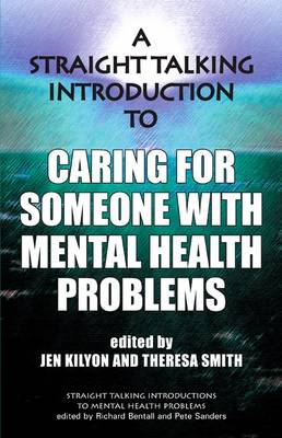 A Straight Talking Introduction to Caring for Someone with Mental Health Problems - Straight Talking Introductions (Paperback)
