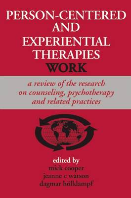 Person-centered and Experiential Therapies Work: A Review of the Effectivenss Research on Counseling, Psychotherapy and Related Practices (Paperback)