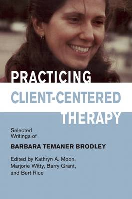 Practicing Client-Centered Therapy: Selected Writings of Barbara Temaner Brodley (Paperback)