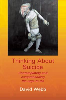 Thinking About Suicide: Contemplating and Comprehending the Urge to Die (Paperback)