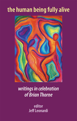 The Human Being Fully Alive: Writings in Celebration of Brian Thorne (Paperback)