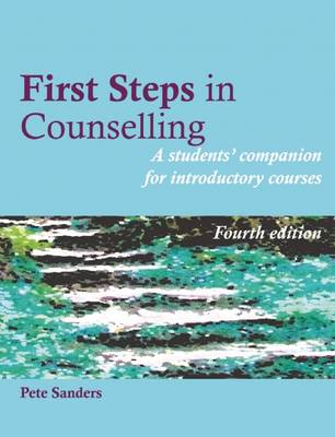 First Steps in Counselling: A Students' Companion for Introductory Courses - Steps in Counselling Series (Paperback)