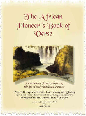 The African Pioneers Book of Verse: Colonisation of Rhodesia in Poetry (Paperback)
