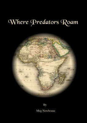 Where Predators Roam: A Trek -- Rhodesia to Cape Town -- 1865 (Paperback)