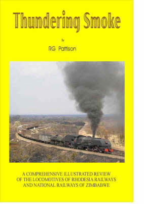 Thundering Smoke: A Comprehensive Review of the Locomotives of Rhodesia Railways and National Railways of Zimbabwe (Hardback)