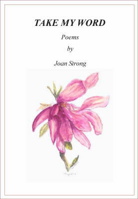 Take My Word: Poems by Joan Strong (Paperback)