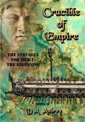 Crucible of Empire: The Struggle for Sicily: the Beginning Bk. 2 (Paperback)