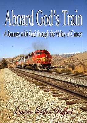 Aboard God's Train: A Journey with God Through the Valley of Cancer (Paperback)